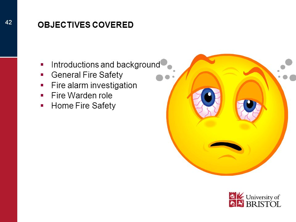 OBJECTIVES COVERED Introductions and background. General Fire Safety. Fire alarm investigation. Fire Warden role.