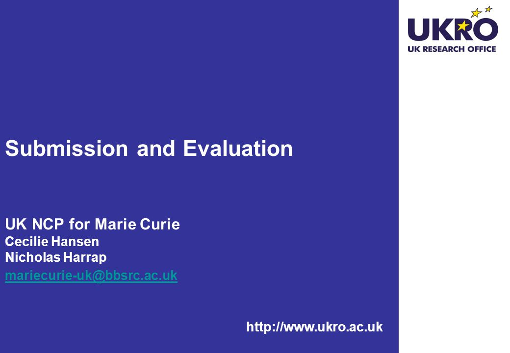Submission and Evaluation UK NCP for Marie Curie Cecilie Hansen Nicholas Harrap mariecurie-uk@bbsrc.ac.uk
