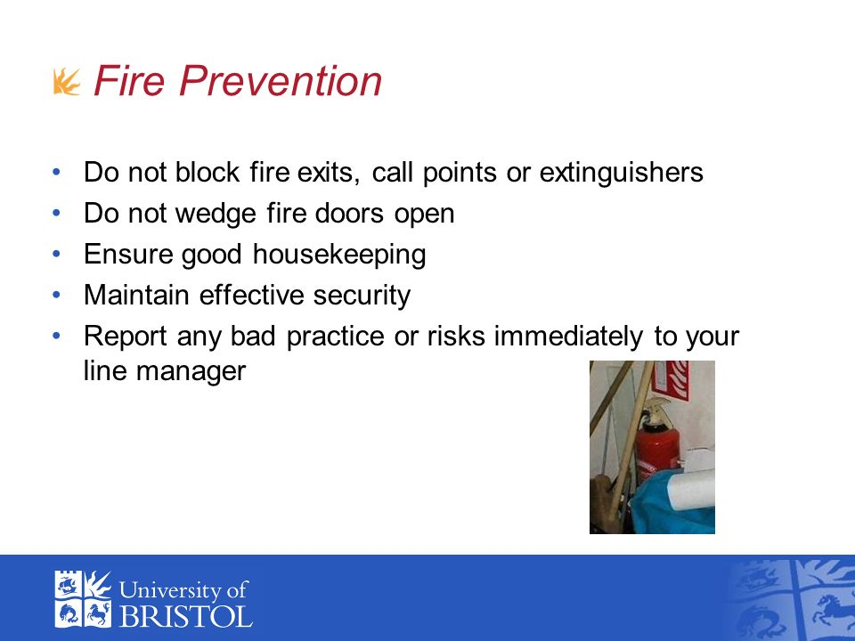 Fire Prevention Do not block fire exits, call points or extinguishers