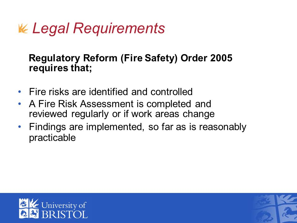 Legal Requirements Regulatory Reform (Fire Safety) Order 2005 requires that; Fire risks are identified and controlled.