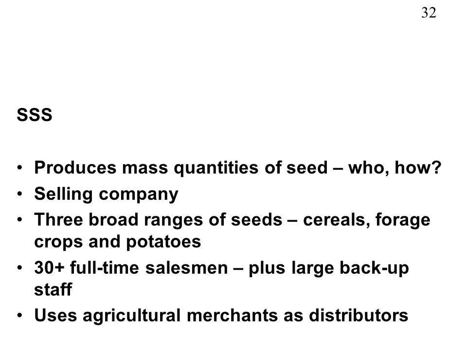 SSS Produces mass quantities of seed – who, how Selling company. Three broad ranges of seeds – cereals, forage crops and potatoes.