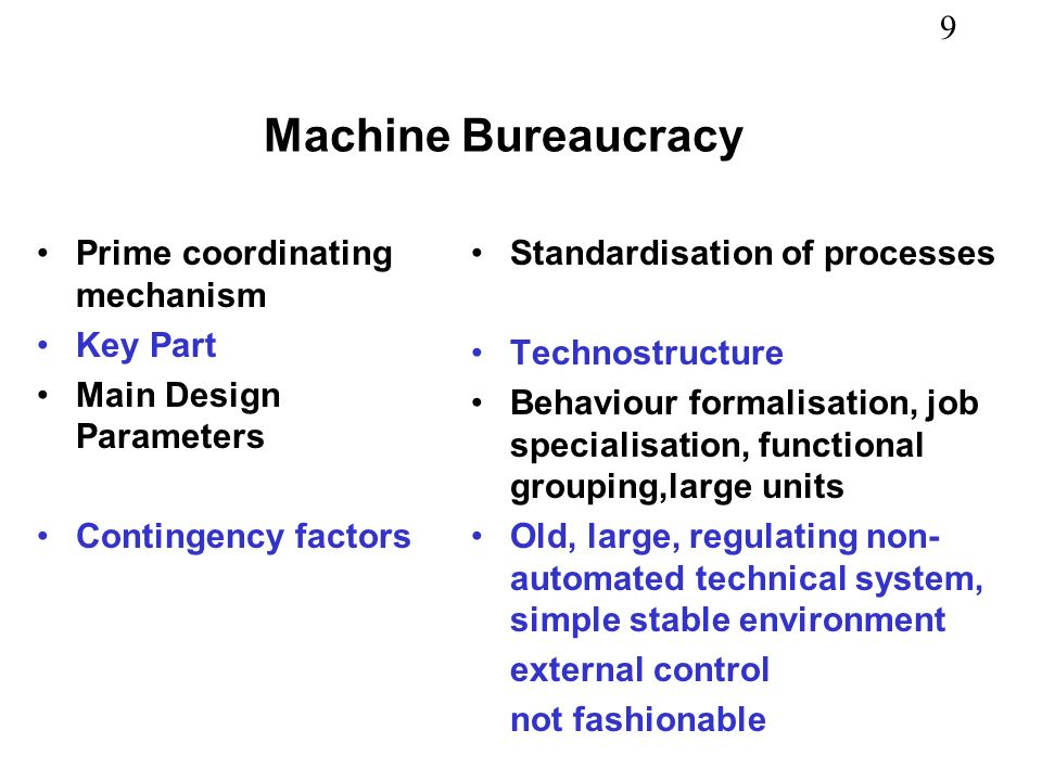 Machine Bureaucracy Prime coordinating mechanism Key Part