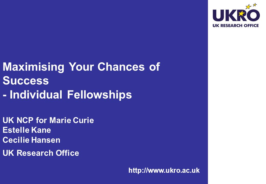 Maximising Your Chances of Success - Individual Fellowships UK NCP for Marie Curie Estelle Kane Cecilie Hansen UK Research Office