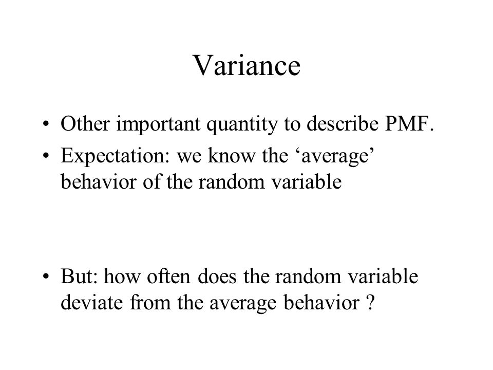Variance Other important quantity to describe PMF.