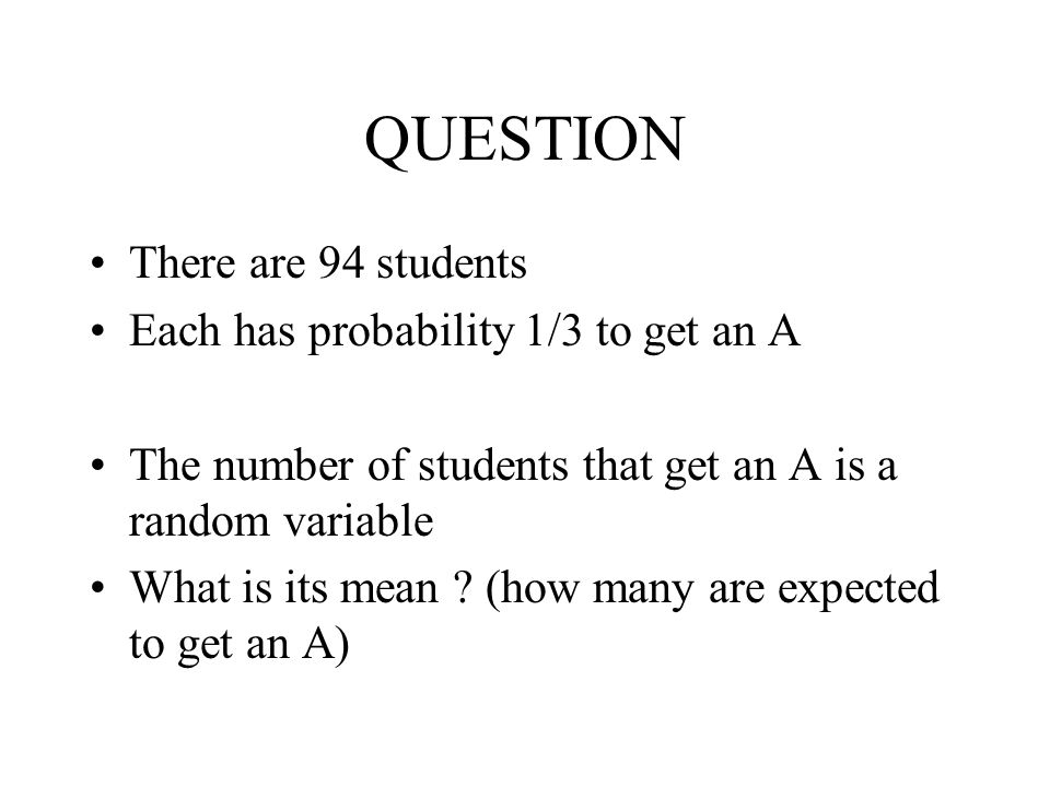 QUESTION There are 94 students Each has probability 1/3 to get an A
