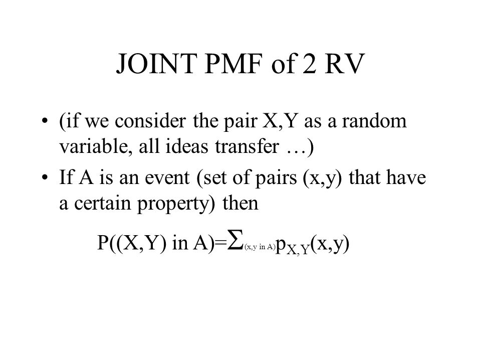 JOINT PMF of 2 RV (if we consider the pair X,Y as a random variable, all ideas transfer …)