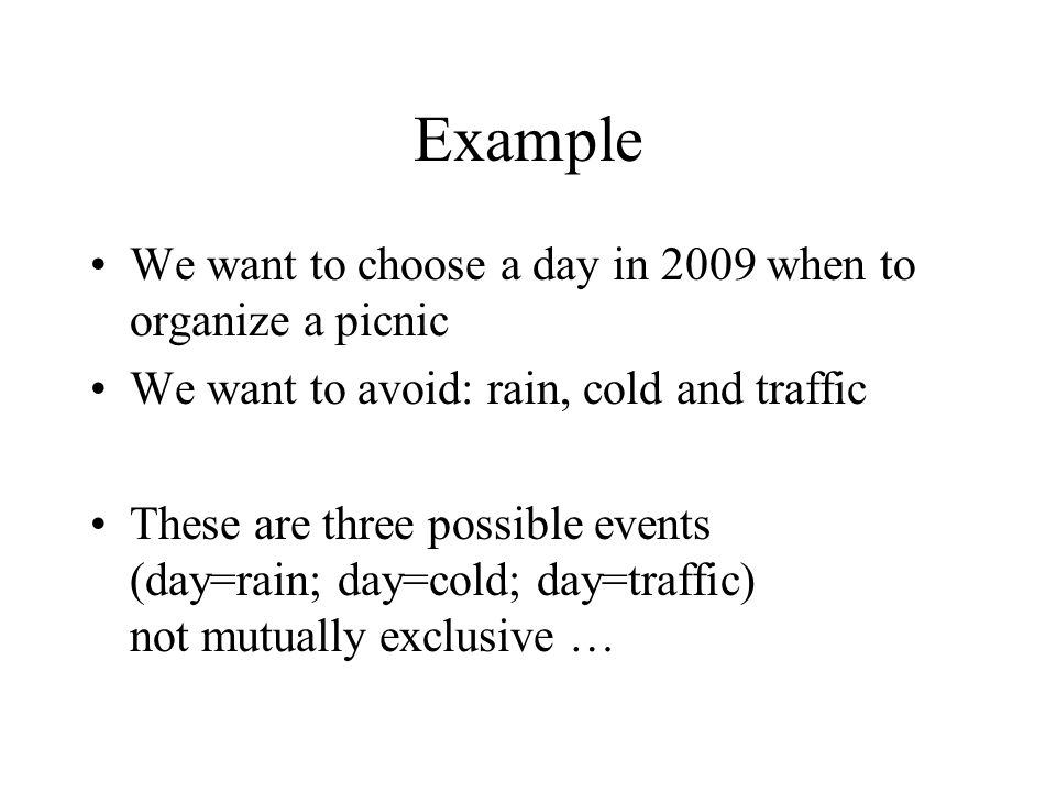 Example We want to choose a day in 2009 when to organize a picnic