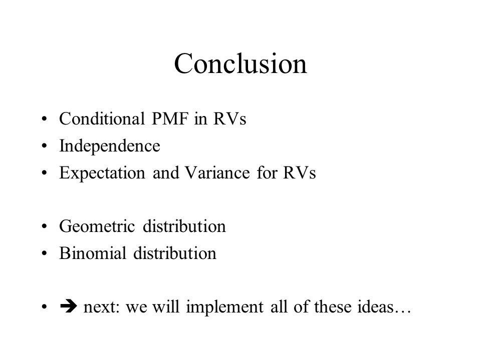 Conclusion Conditional PMF in RVs Independence