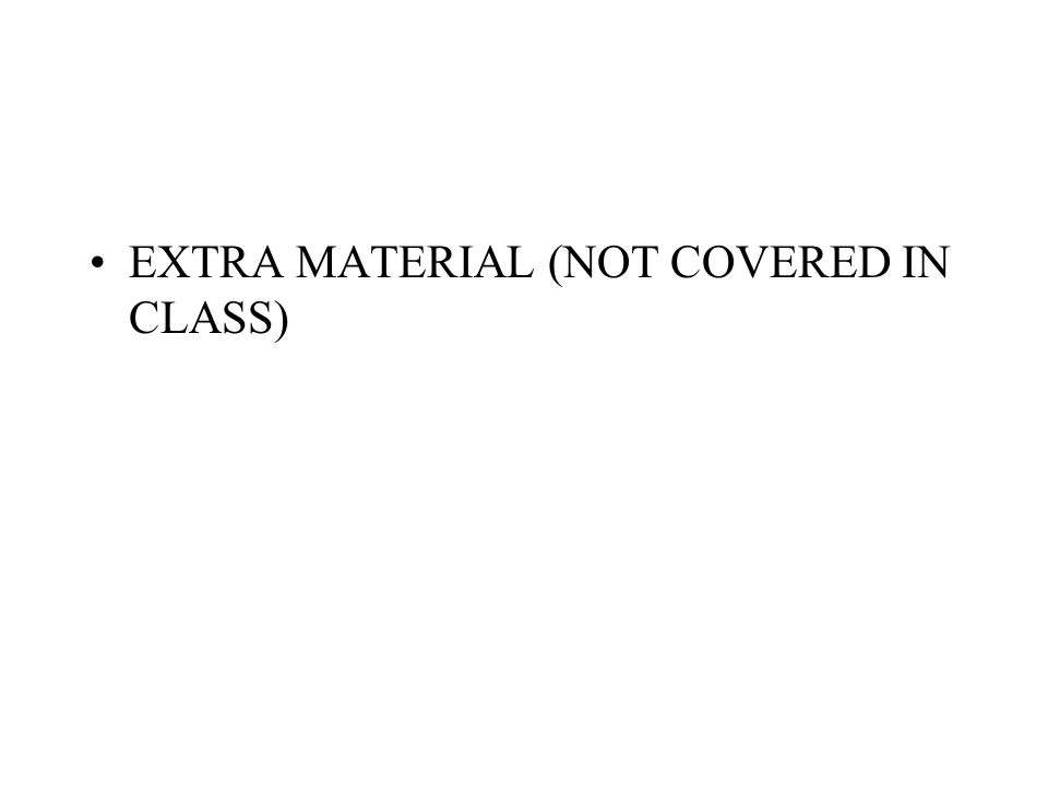 EXTRA MATERIAL (NOT COVERED IN CLASS)