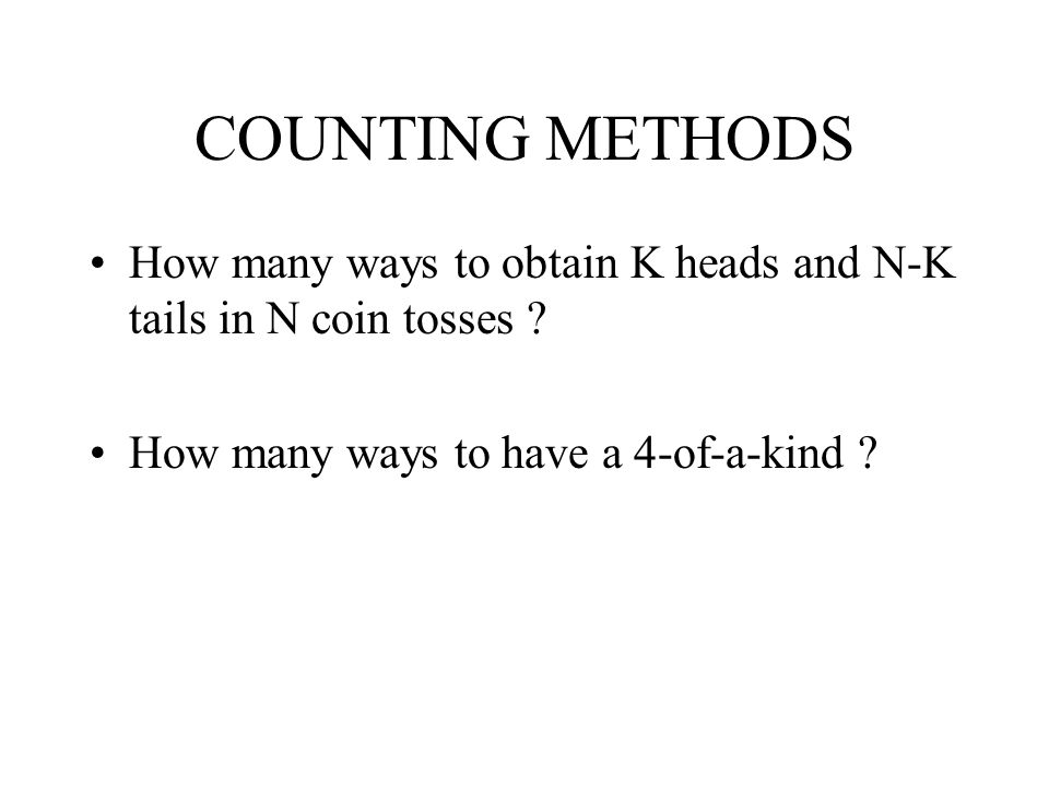 COUNTING METHODS How many ways to obtain K heads and N-K tails in N coin tosses .