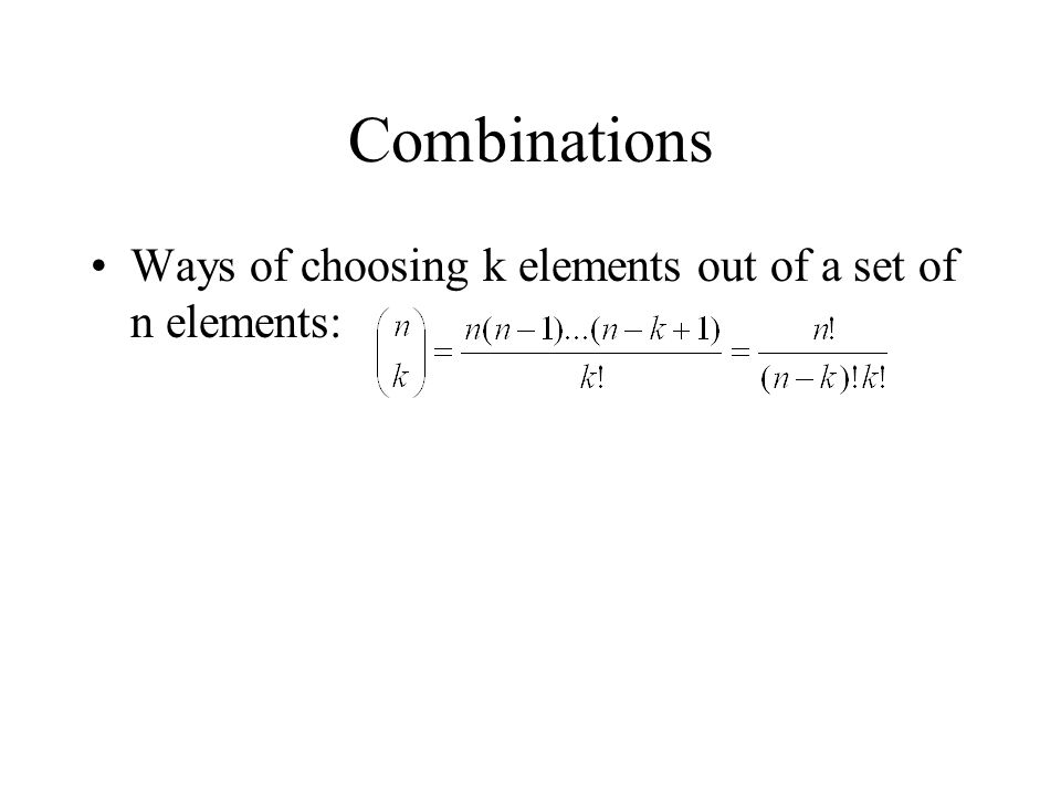 Combinations Ways of choosing k elements out of a set of n elements: