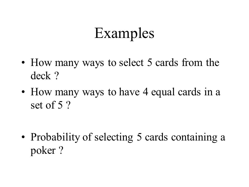 Examples How many ways to select 5 cards from the deck