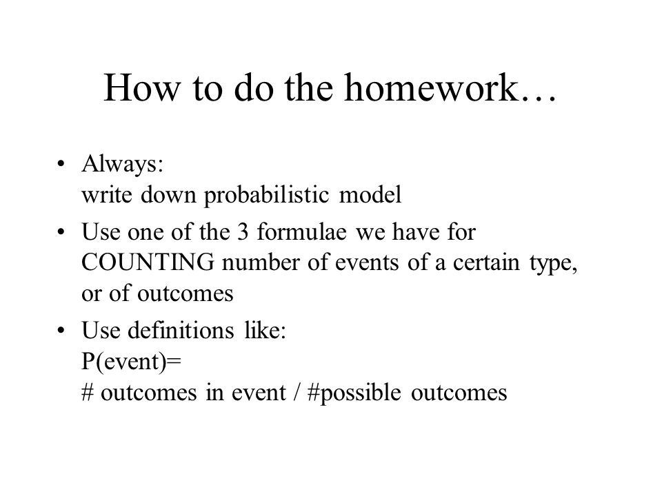 How to do the homework… Always: write down probabilistic model
