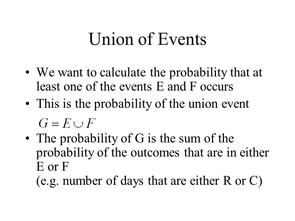Union of Events We want to calculate the probability that at least one of the events E and F occurs.