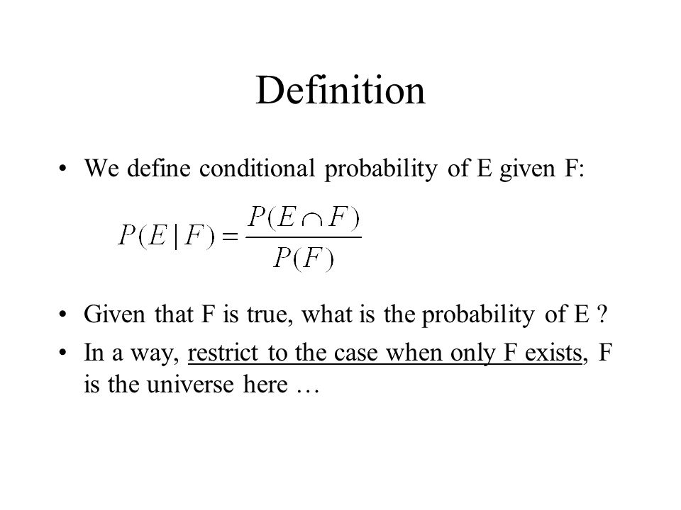Definition We define conditional probability of E given F: