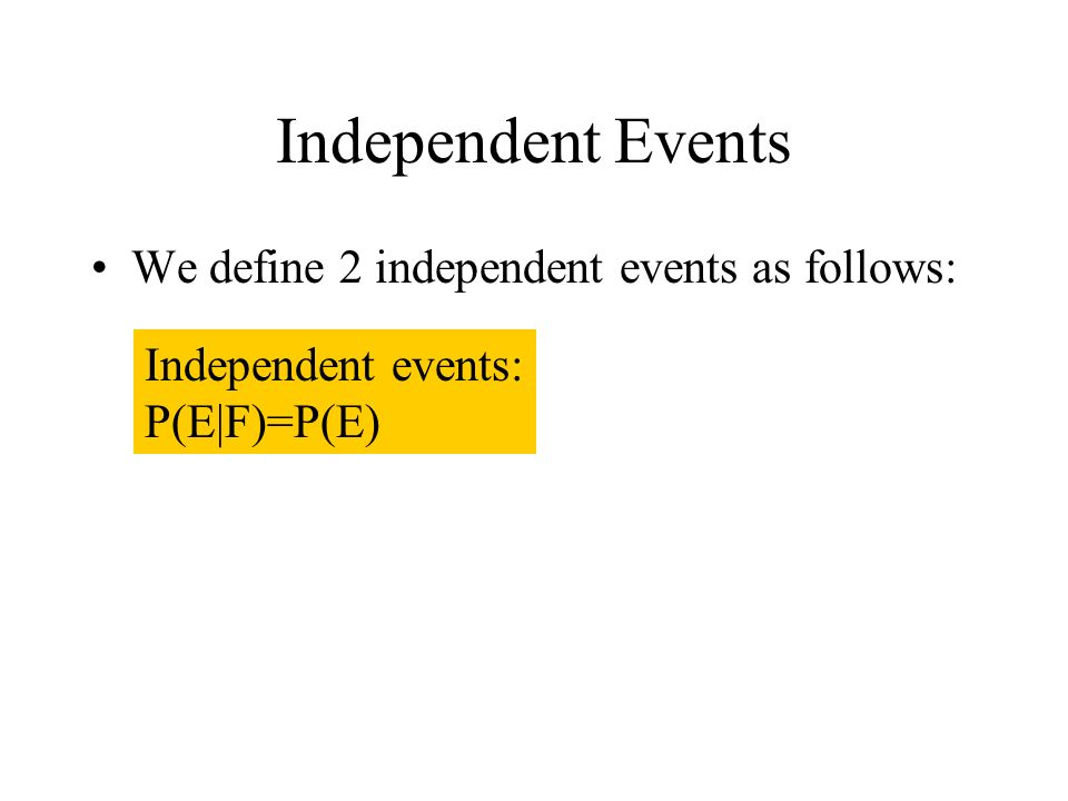 Independent Events We define 2 independent events as follows: