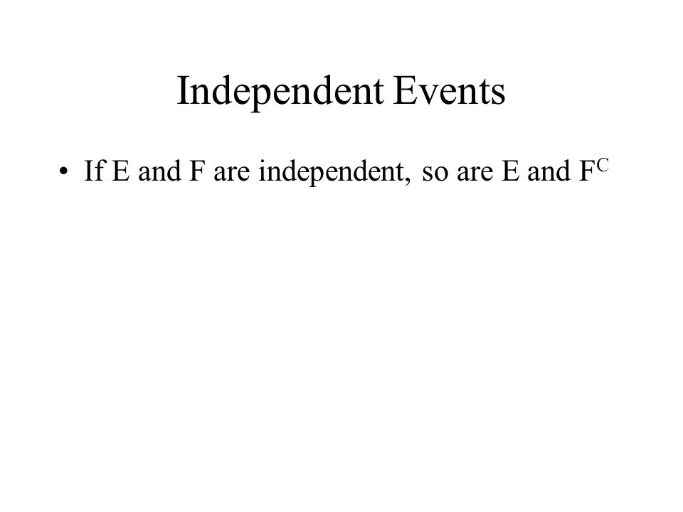 Independent Events If E and F are independent, so are E and FC