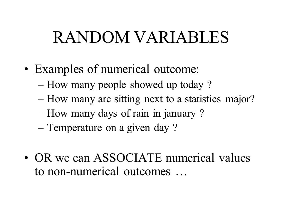 RANDOM VARIABLES Examples of numerical outcome:
