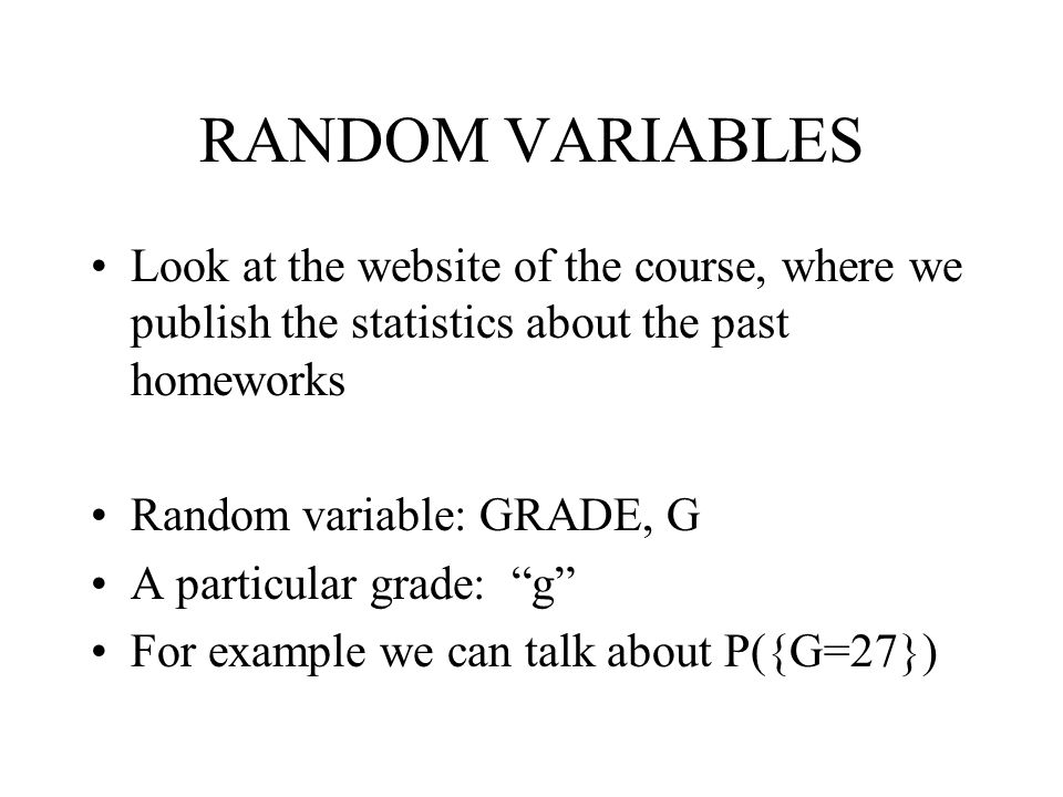 RANDOM VARIABLES Look at the website of the course, where we publish the statistics about the past homeworks.