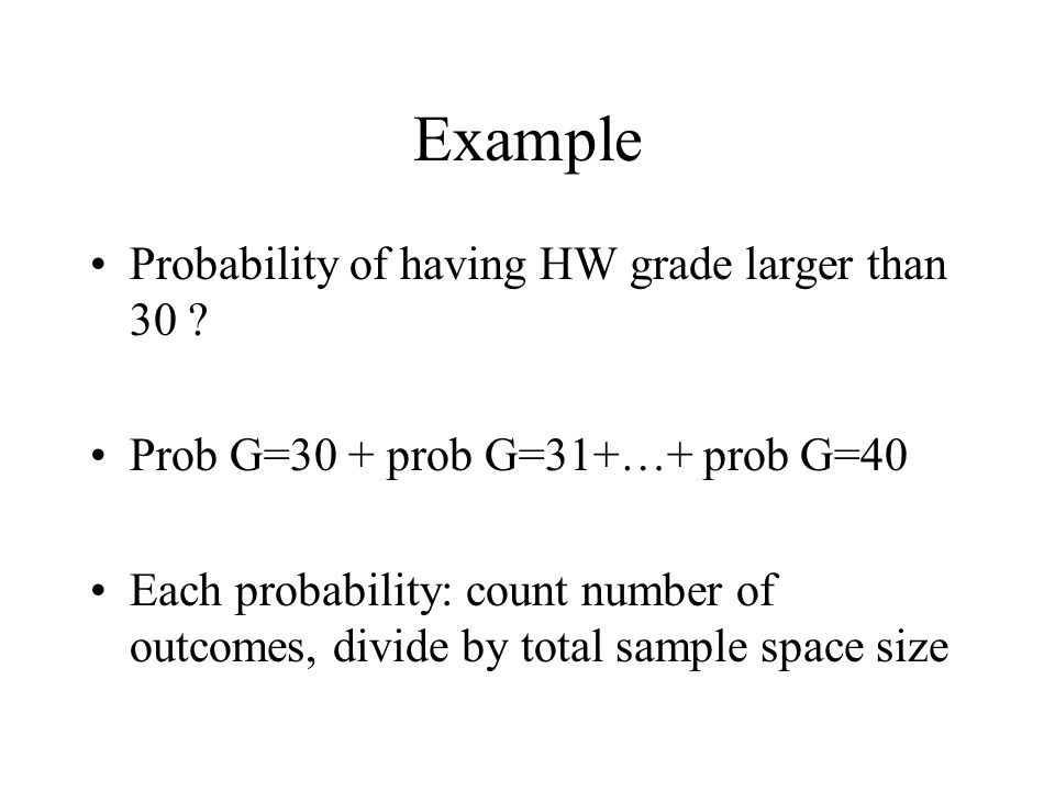 Example Probability of having HW grade larger than 30