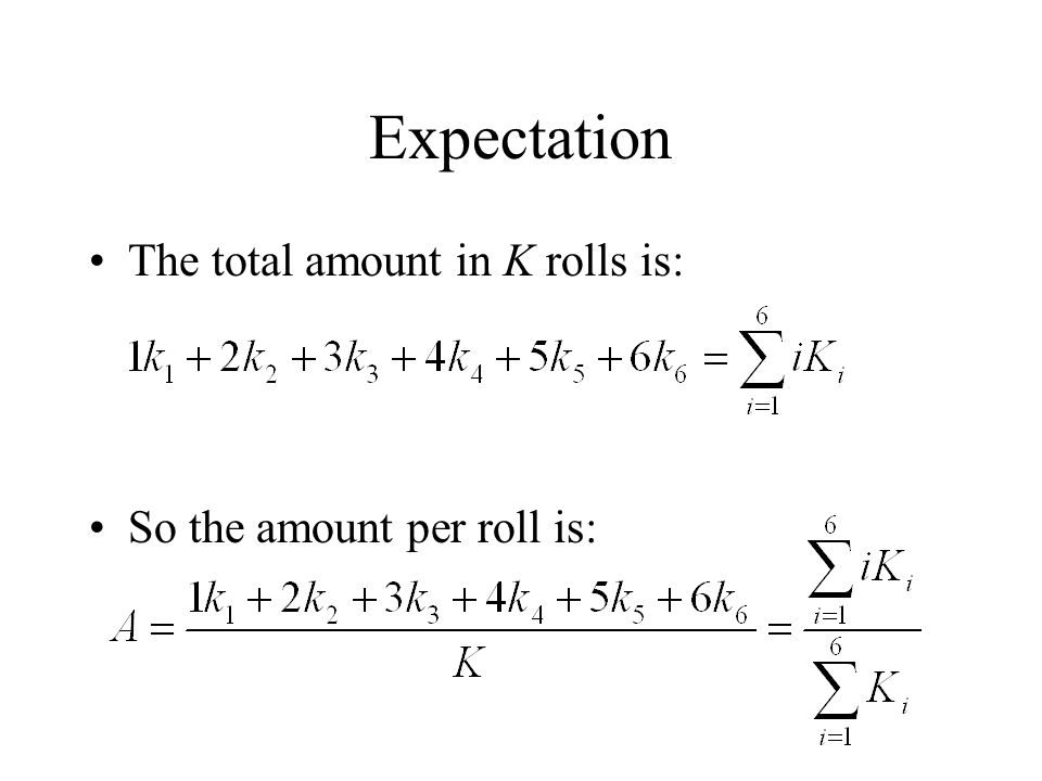 Expectation The total amount in K rolls is: So the amount per roll is: