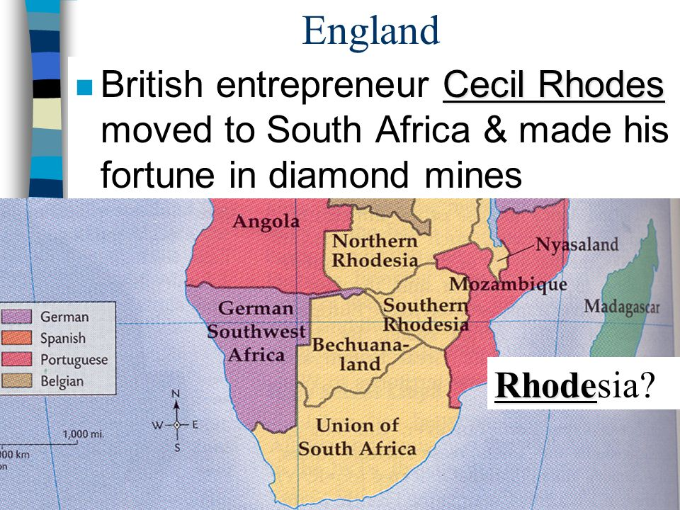 England British entrepreneur Cecil Rhodes moved to South Africa & made his fortune in diamond mines.