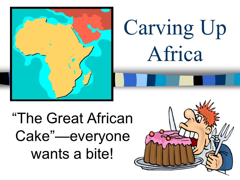The Great African Cake —everyone wants a bite!