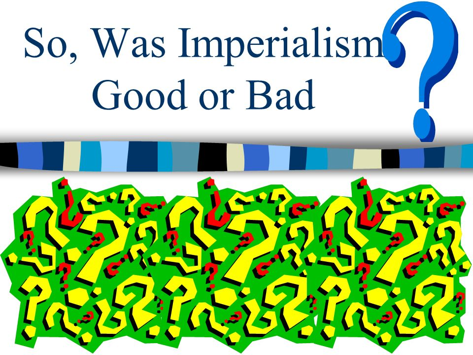 So, Was Imperialism Good or Bad