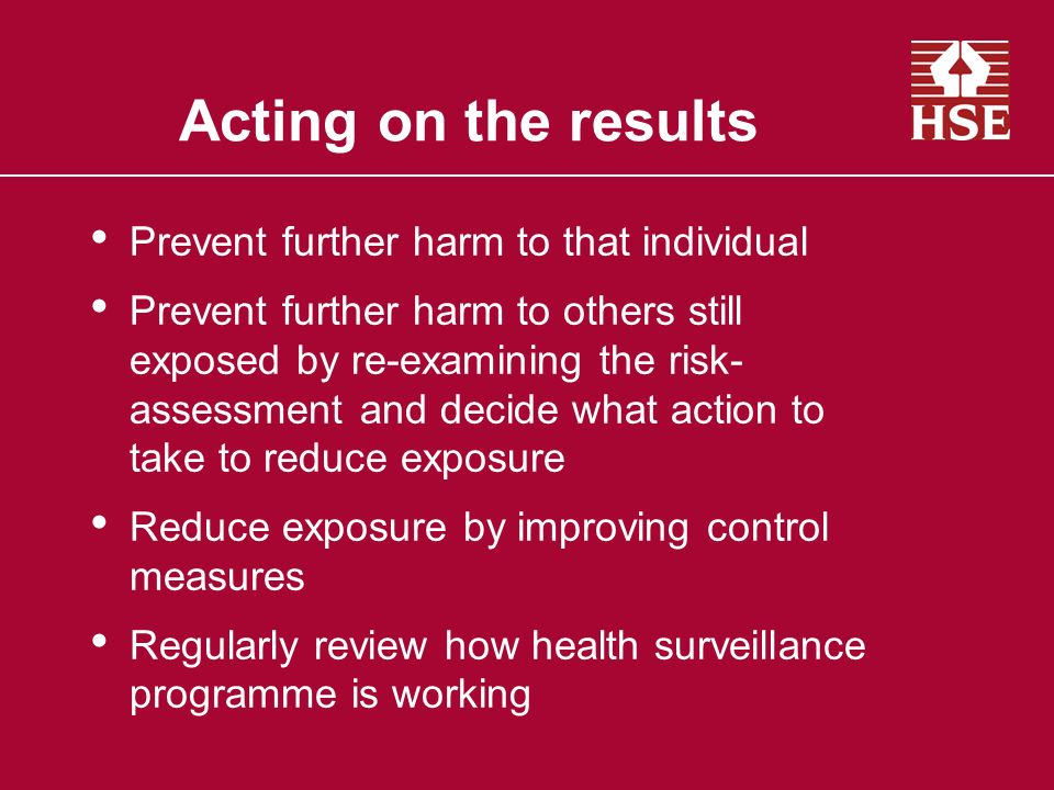 Acting on the results Prevent further harm to that individual