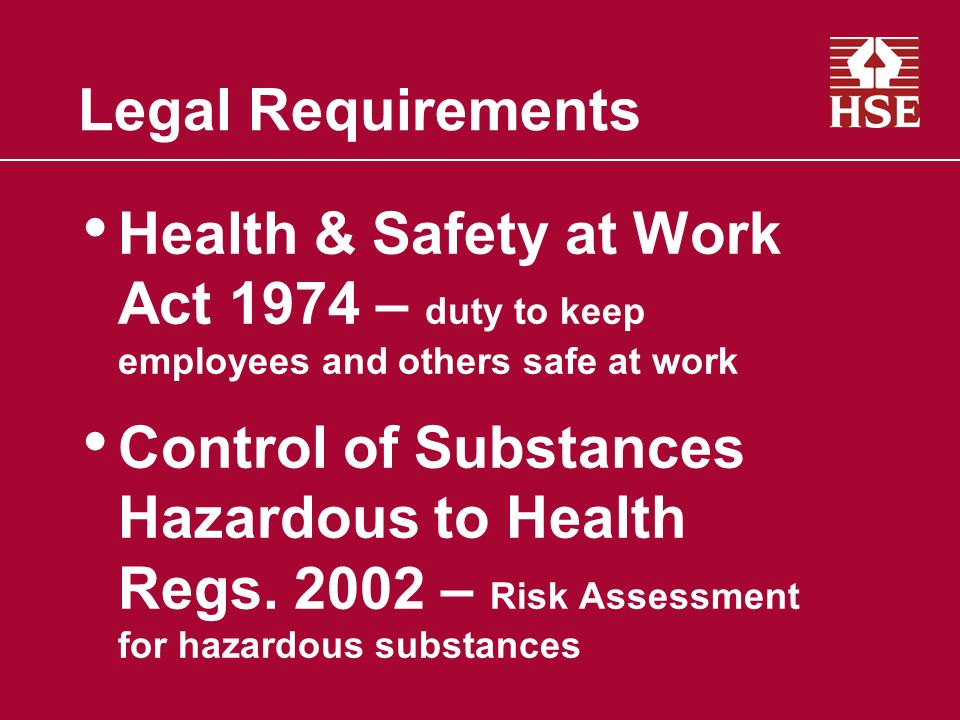 Legal Requirements Health & Safety at Work Act 1974 – duty to keep employees and others safe at work.