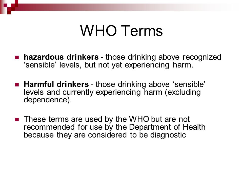 WHO Terms hazardous drinkers - those drinking above recognized 'sensible' levels, but not yet experiencing harm.