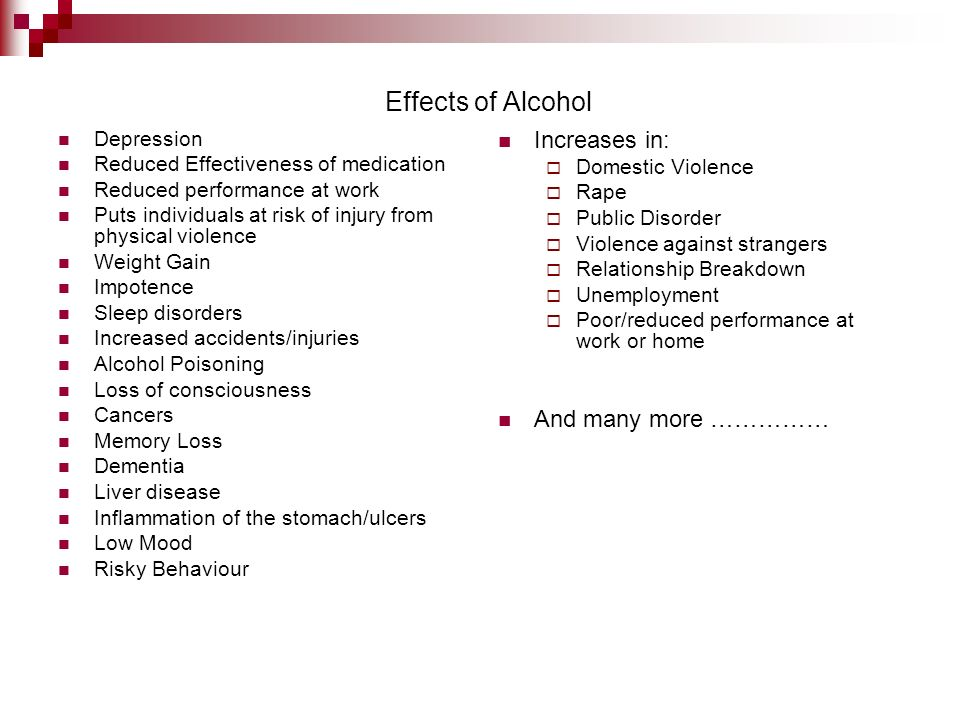 Effects of Alcohol Increases in: And many more …………… Depression