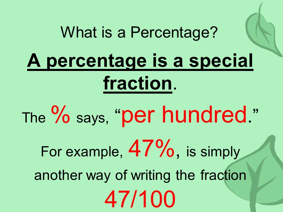 A percentage is a special fraction.