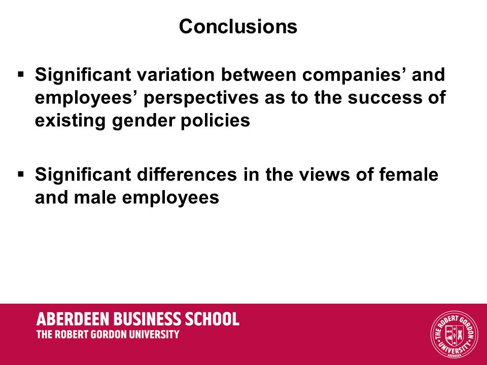 Conclusions Significant variation between companies' and employees' perspectives as to the success of existing gender policies.