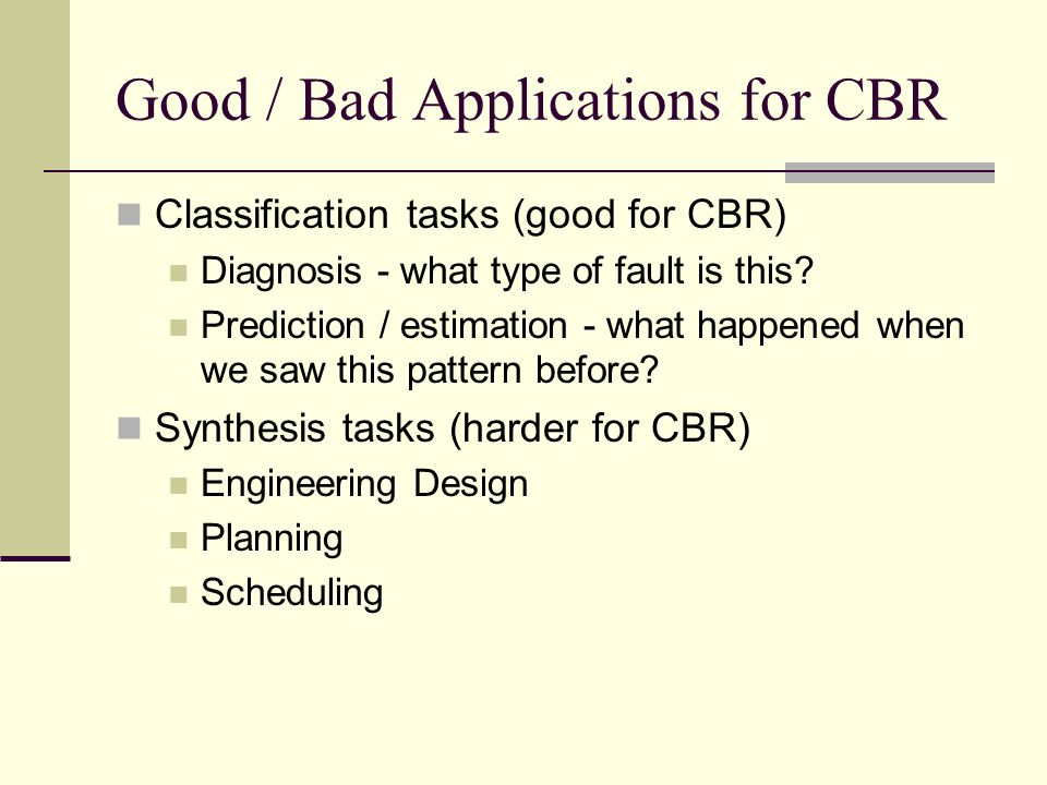 Good / Bad Applications for CBR