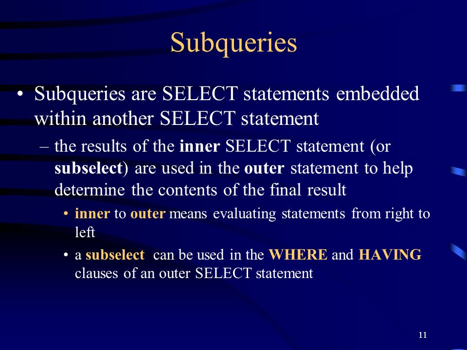 Subqueries Subqueries are SELECT statements embedded within another SELECT statement.