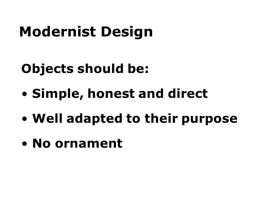 Modernist Design Objects should be: Simple, honest and direct