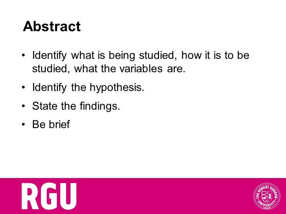 Abstract Identify what is being studied, how it is to be studied, what the variables are. Identify the hypothesis.