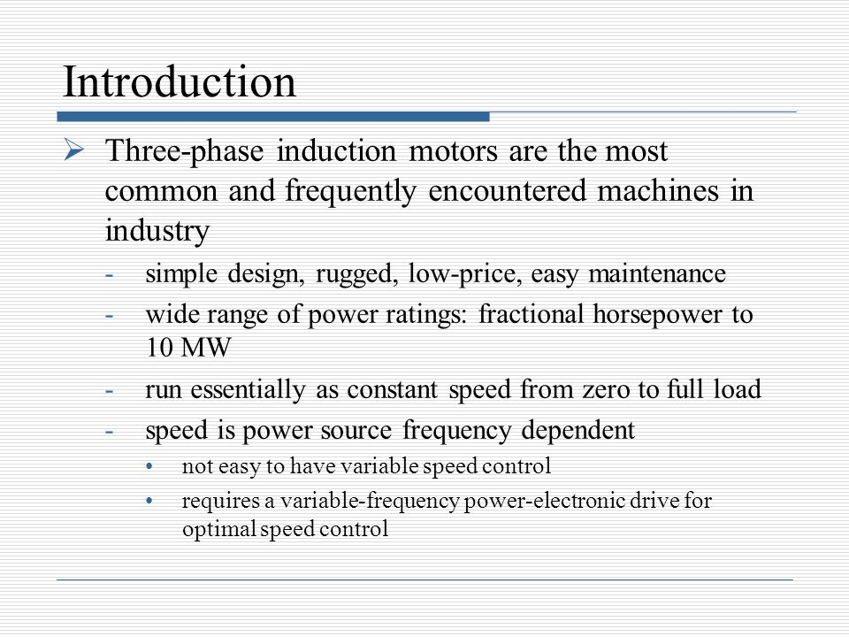 Introduction Three-phase induction motors are the most common and frequently encountered machines in industry