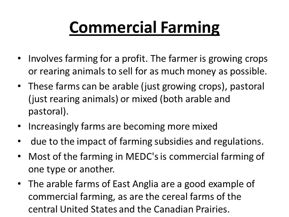 Commercial agriculture. Agribusiness: an industrialized, corporate.