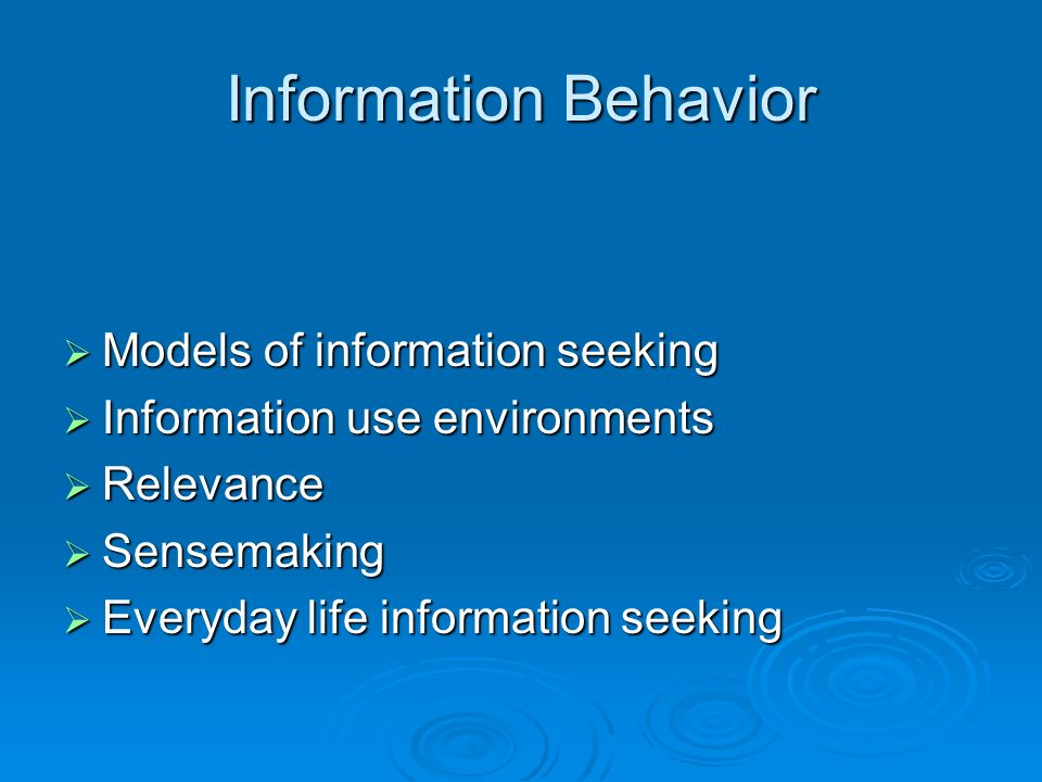 Information Behavior Models of information seeking