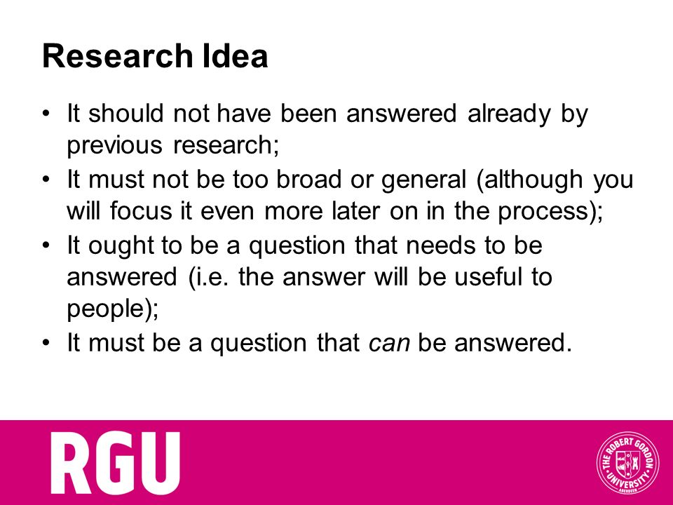 Research Idea It should not have been answered already by previous research;