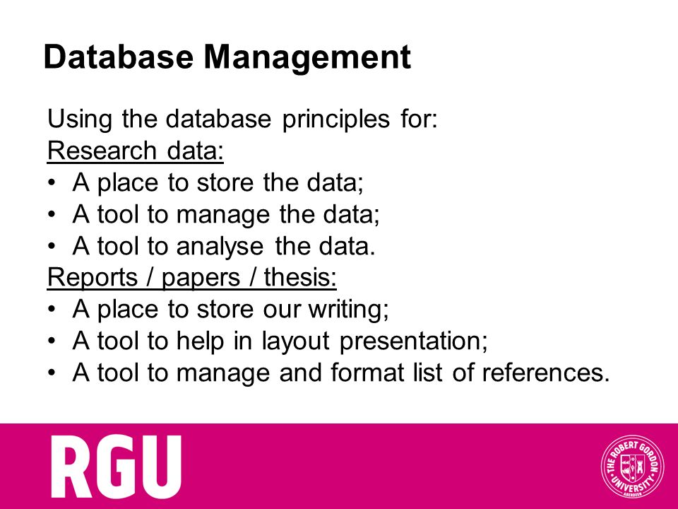 Database Management Using the database principles for: Research data: