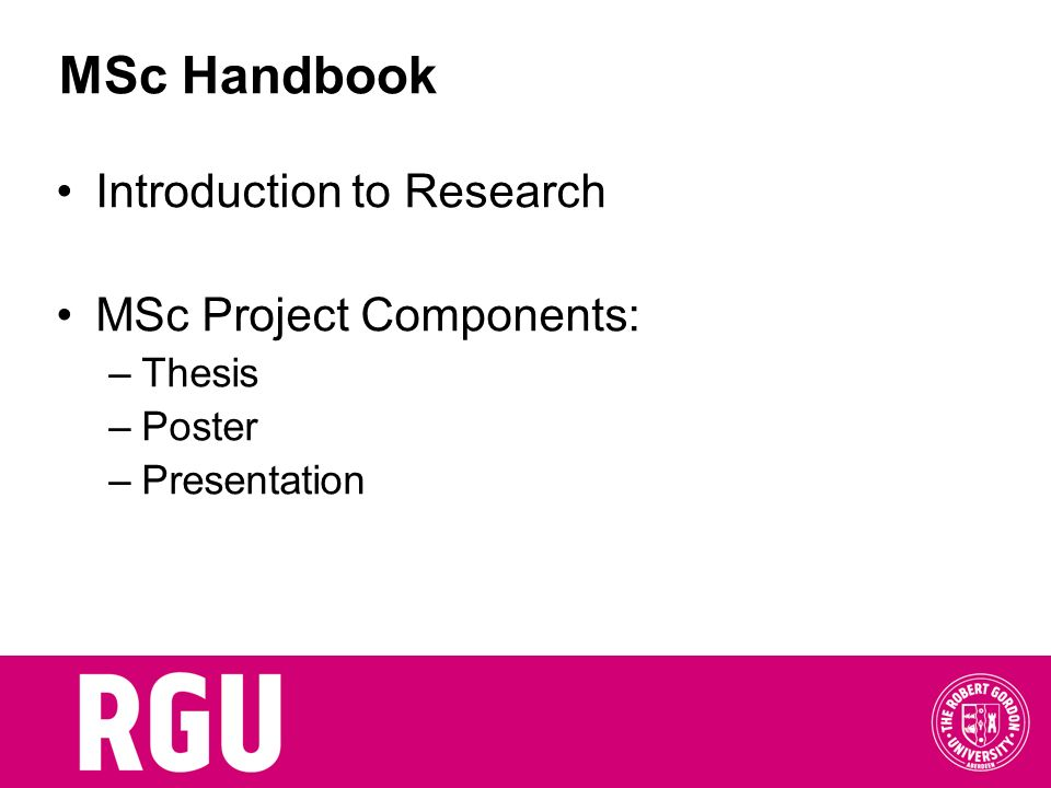 MSc Handbook Introduction to Research MSc Project Components: Thesis