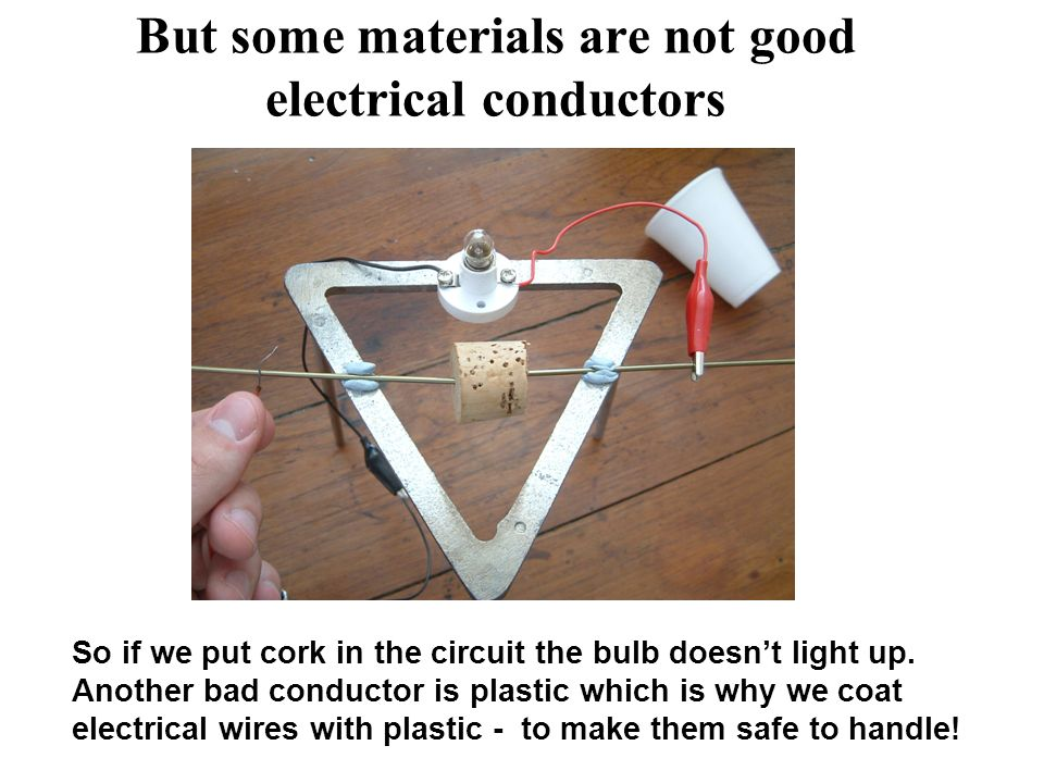 But some materials are not good electrical conductors