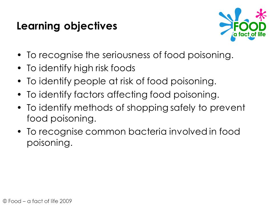 Learning objectives To recognise the seriousness of food poisoning.