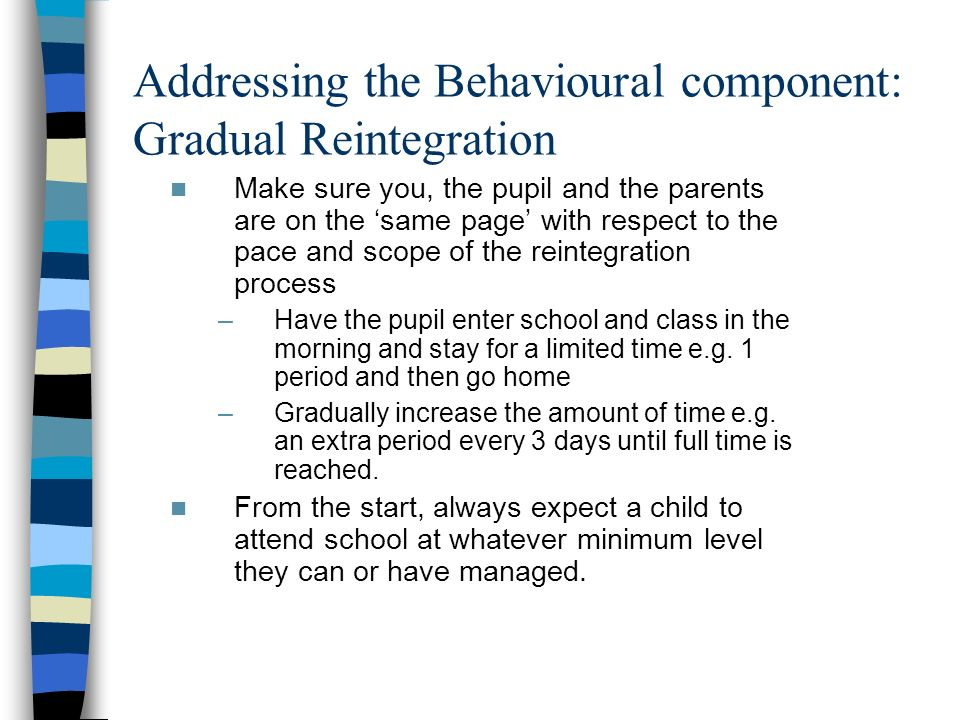 Addressing the Behavioural component: Gradual Reintegration
