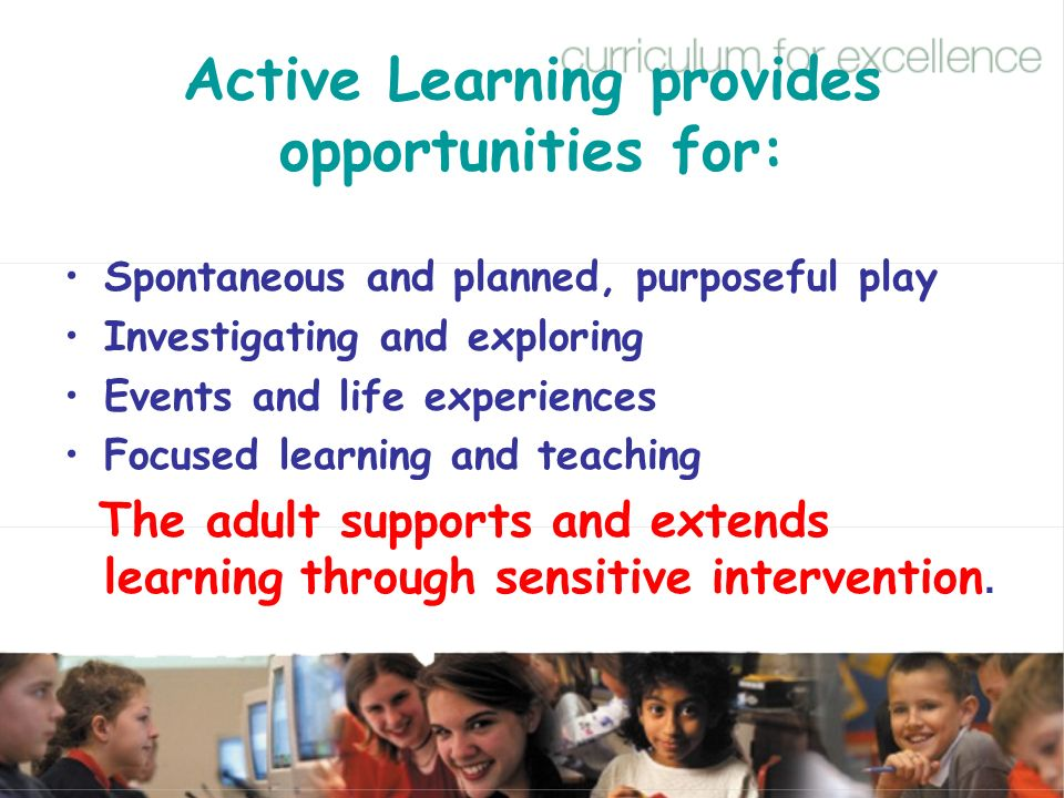 Active Learning provides opportunities for: