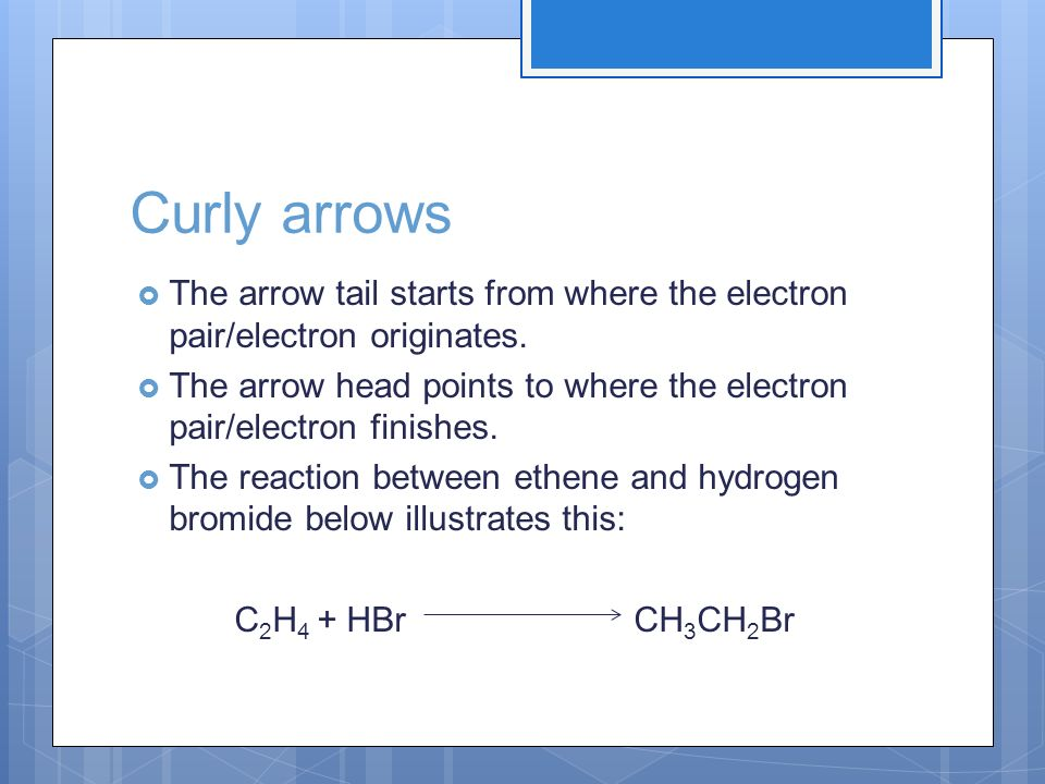 Curly arrows The arrow tail starts from where the electron pair/electron originates.