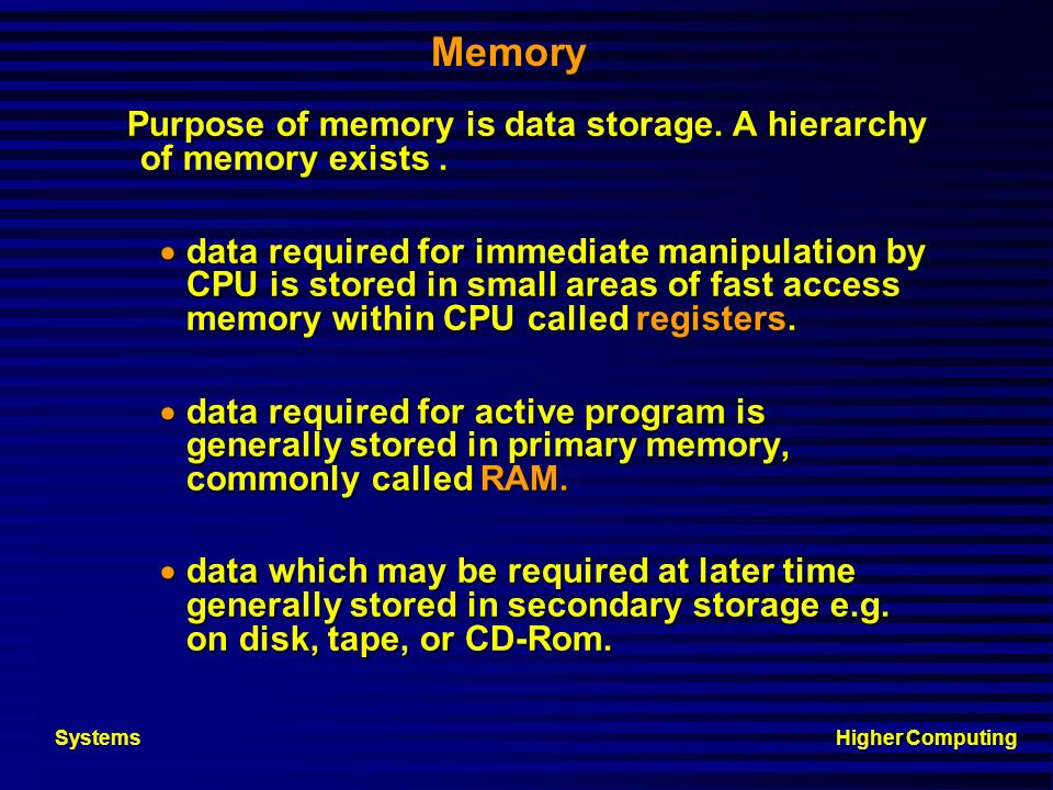 Memory Purpose of memory is data storage. A hierarchy of memory exists .